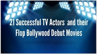 Successful TV Actors & their  Flop Bollywood Debut Movies : 21 Popular Television Heros debuts