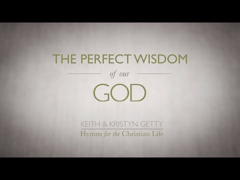 Keith and Kristyn Getty - Perfect Wisdom of Our God