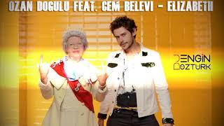 Ozan Doğulu feat. Cem Belevi - Elizabeth (Engin Öztürk Remix) Resimi