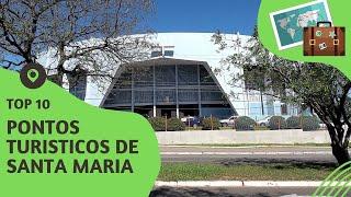 10 pontos turisticos mais visitados de Santa Maria