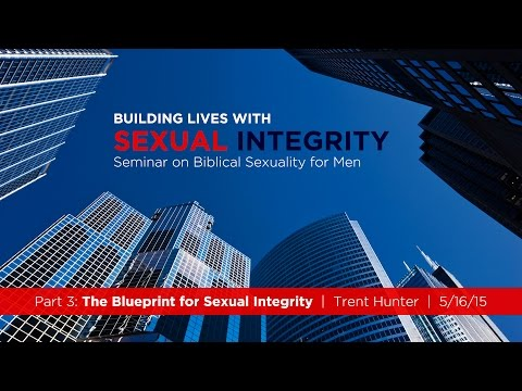 """Trent Hunter, """"The Blueprint for Sexual Integrity"""" - Session 3"""