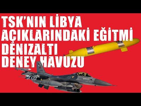 TSK'nın Libya Açıklarındaki Faaliyetleri ve Denizaltı Deney Havuzu