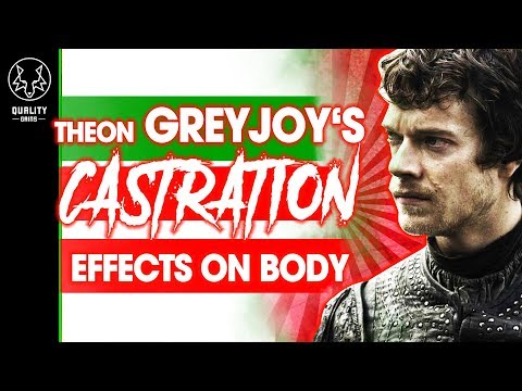 What Effects Would Castration Have On Your Body? - Theon Greyjoy's Fate