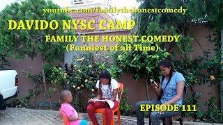 DAVIDO NYSC CAMP (Family The Honest Comedy) (Episode 111)