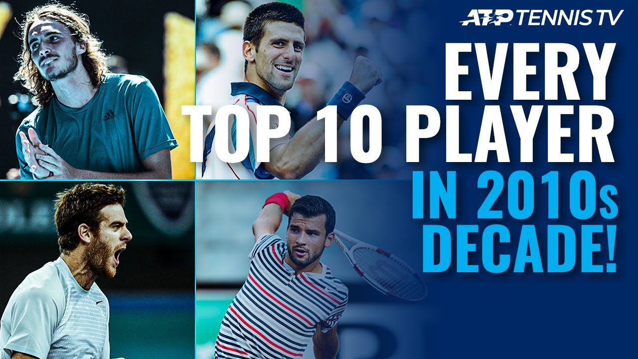 Every Top 10 ATP Player in the 2010s Decade!
