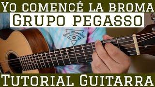 Yo Comence la Broma - Tutorial de Guitarra ( Pegasso ) Para Principiantes