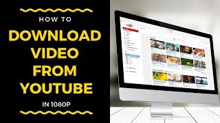 How To Download Video From Youtube In 1080p