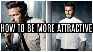 HOW TO BE MORE ATTRACTIVE | 8 SIMPLE TIPS FOR MEN