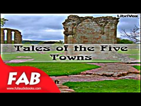 Tales of the Five Towns Full Audiobook by Arnold BENNETT by Short Stories, Published 1900 onward