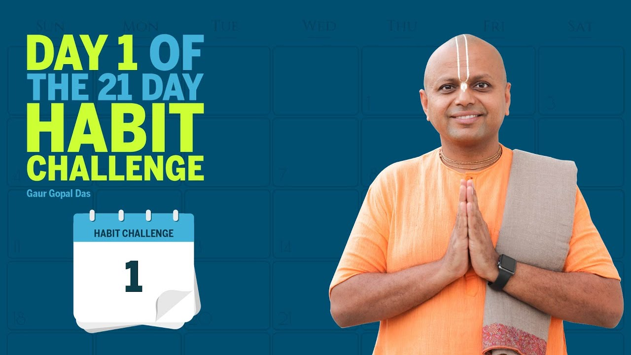 Day 1 of the 21 Day Habit Challenge by Gaur Gopal Das