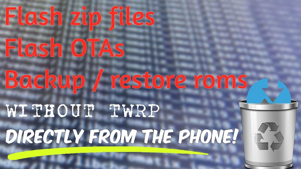 Flash ZIP Files, Backup/Restore Without TWRP Recovery!! {ROOT}