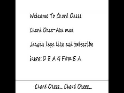 Chord dan lirik lagu Once - Aku Mau