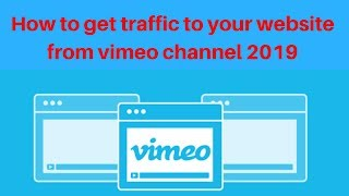 How to get traffic to your website from vimeo channel 2019 | D…