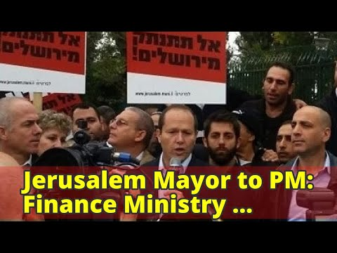Jerusalem Mayor to PM: Finance Ministry prevents municipality budget form