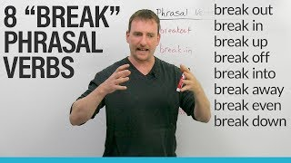 8 Phrasal Verbs with BREAK: break in, break up, break through...
