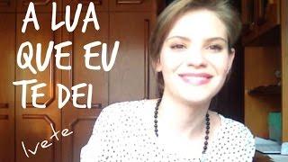 A lua que eu te dei (Ivete Sangalo) cover Camila Hubner