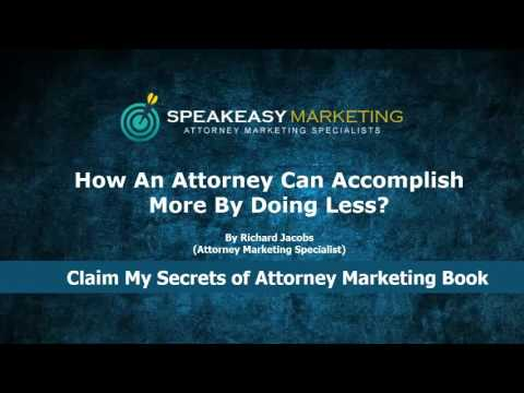 How An Attorney Can Accomplish More By Doing Less? | Attorney Marketing Specialists