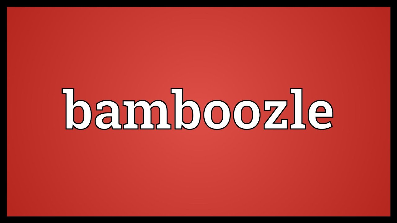 Bamboozle Meaning