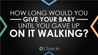 Sales motivation quote: How long would you give your baby until you gave up on it walking?