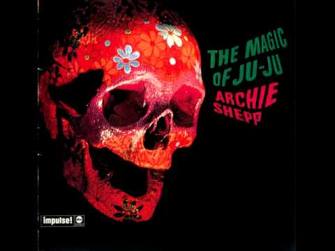 "Archie Shepp - ""The Magic of Ju-Ju"" [Part 1 of 2]"