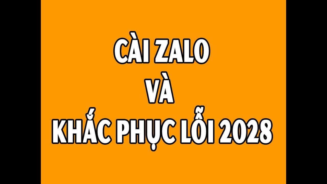 Cách cài Zalo trên máy tính và khắc phục lỗi 2028 hết 100% – Thuyết minh