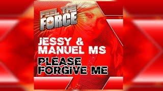 Jessy & Manuel MS - Please Forgive Me (Club Mix)