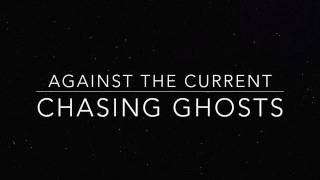 Against The Current Chasing Ghosts Lyrics