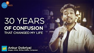 It is Good To Be Confused About Your Career | Ankur Dobriyal | Josh Talks