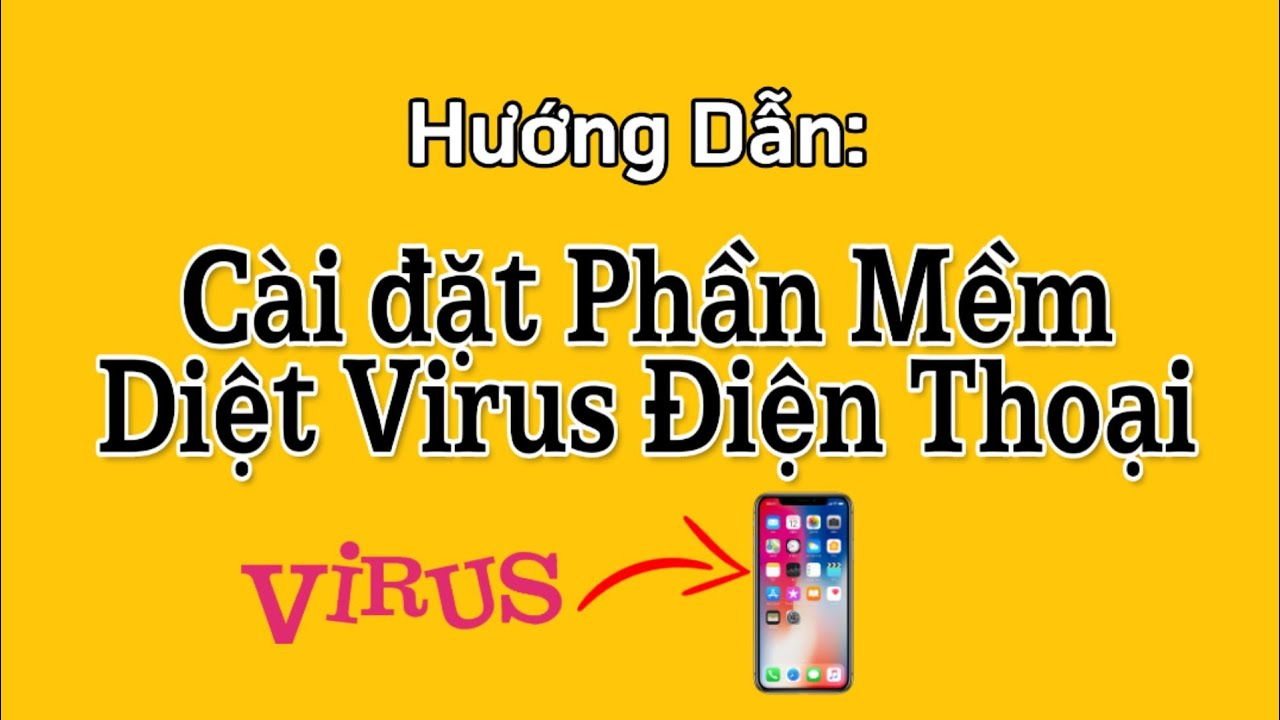 Cài Phần mềm Diệt Virus Miễn phí cho điện thoại, quét Virus điện thoại hiệu quả