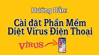 Cài Phần mềm Diệt Virus Miễn phí cho điện thoại, quét Virus điện thoại hiệu quả