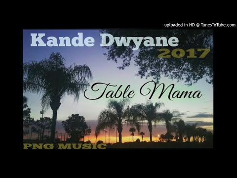 Kande Dwayne - TABLE MAMA (PNG Music 2017)