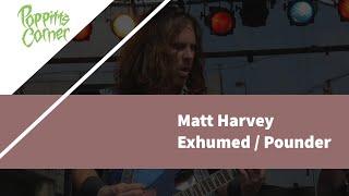Poppitt's Corner Presents: Matt Harvey of Exhumed/Pounder (Part 4 of 4)