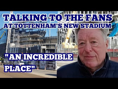 "TALKING TO THE FANS at Tottenham's New Stadium: ""An Incredible Place"""