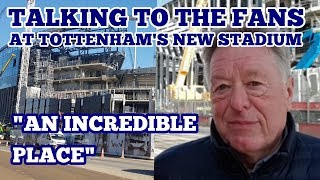"""TALKING TO THE FANS at Tottenham's New Stadium: """"An Incredible Place"""""""