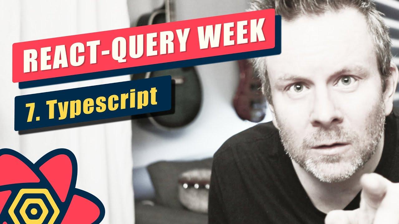React-Query Week - Day #7 - Typescript