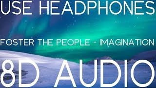 Foster The People - Imagination (8D AUDIO)🎧
