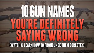 10 Gun Names You Are Definitely Saying Wrong (And How To Pronounce Them Properly)
