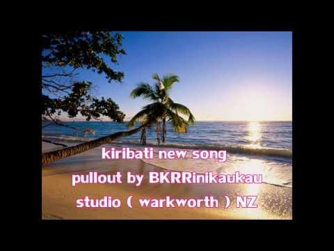 KIRIBATI NEW SONG 2015...PULLOUT  BY BKRRinikaukau Studio.nz