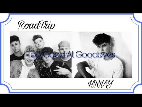 RoadTrip VS HRVY- Too Good At Goodbyes