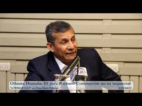 Ollanta Humala: El juez Richard Concepción no es imparcial