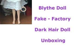Blythe Doll Fake Factory Dark Hair Doll Unboxing