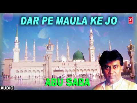 ► दर पे मौला के जो (Audio) : ABU SABA || Latest Islamic Naats || T-Series Islamic Music
