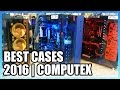 Best Gaming Cases of 2016 - Computex Round-Up