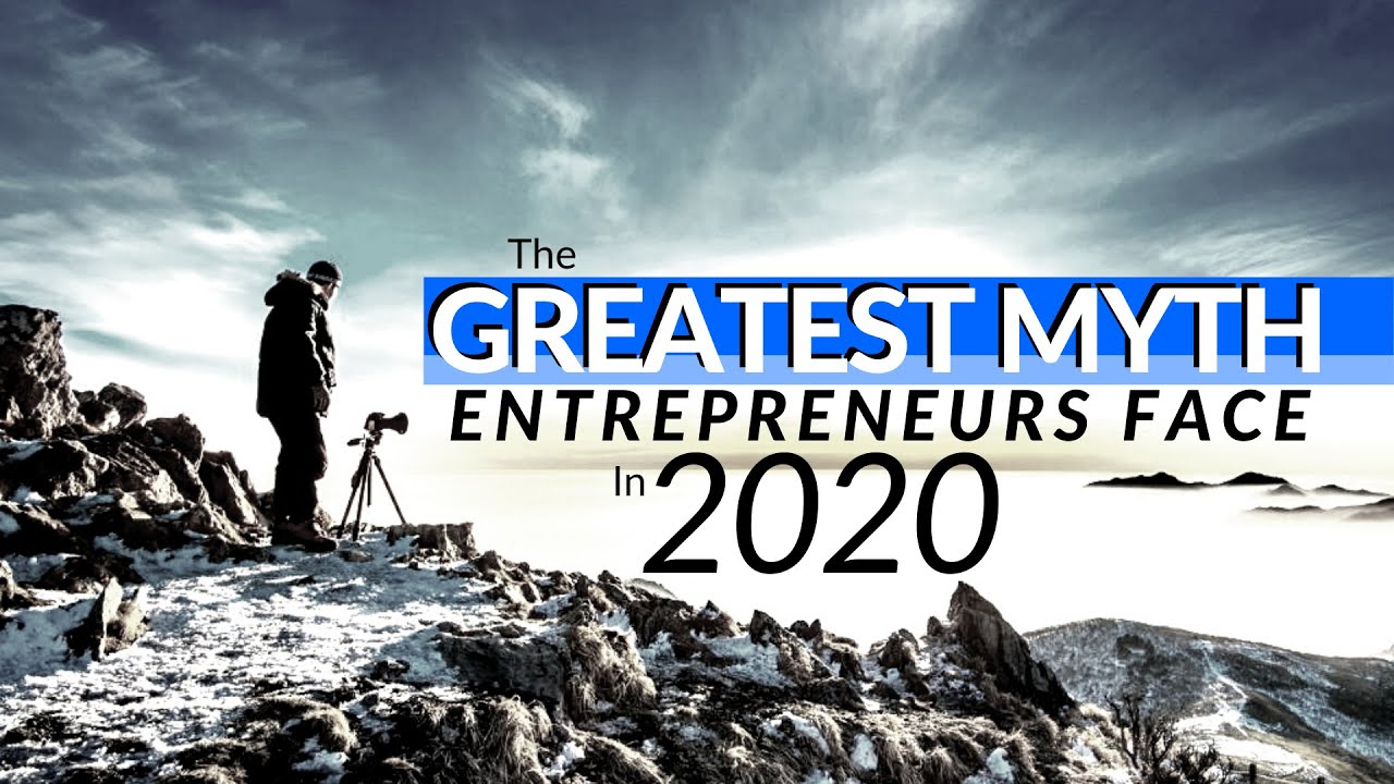 The Greatest Myth Entrepreneurs Face In 2020