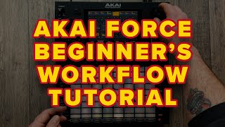 Akai Force: Beginner's Workflow Tutorial Walkthrough