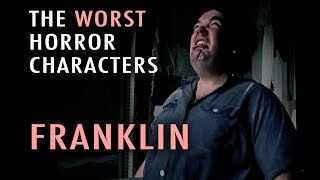 4. Franklin Hardesty (Worst Horror Characters Top 5)
