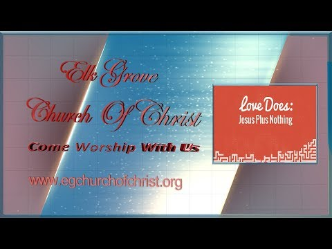 Elk Grove Church of Christ Sermon 'Love Does: Jesus Plus Nothing'