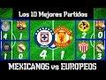 Top10 MEJORES PARTIDOS entre equipos MEXICANOS contra equipos EUROPEOS