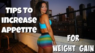 5 Tips To Increase Your Appetite/Intake More Calories (For Weight Gain)