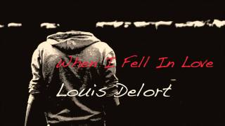 When I Fell In Love - Louis Delort